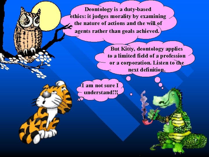Deontology is a duty-based ethics: it judges morality by examining the nature of actions