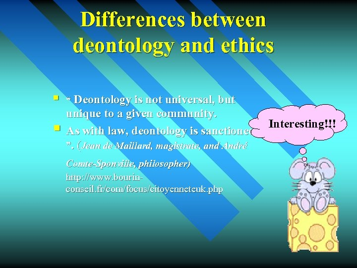 """Differences between deontology and ethics § § """" Deontology is not universal, but unique"""