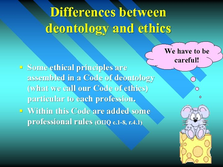 Differences between deontology and ethics § Some ethical principles are assembled in a Code