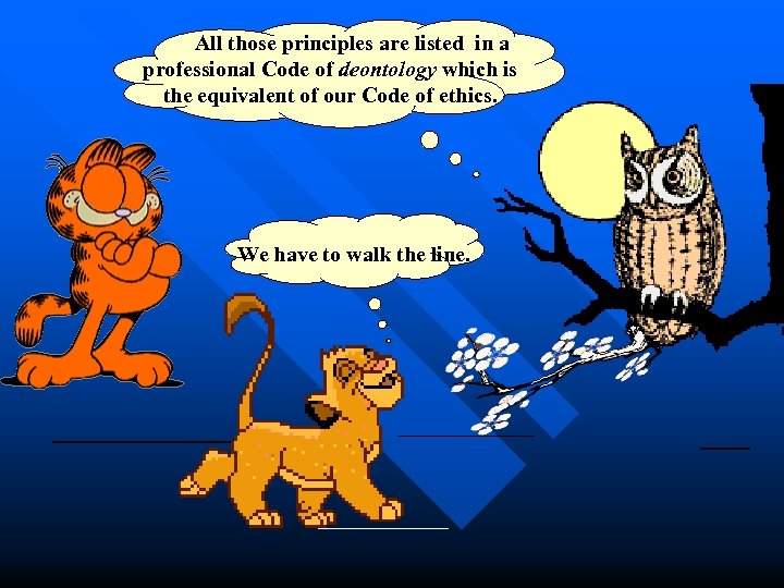 All those principles are listed in a professional Code of deontology which is