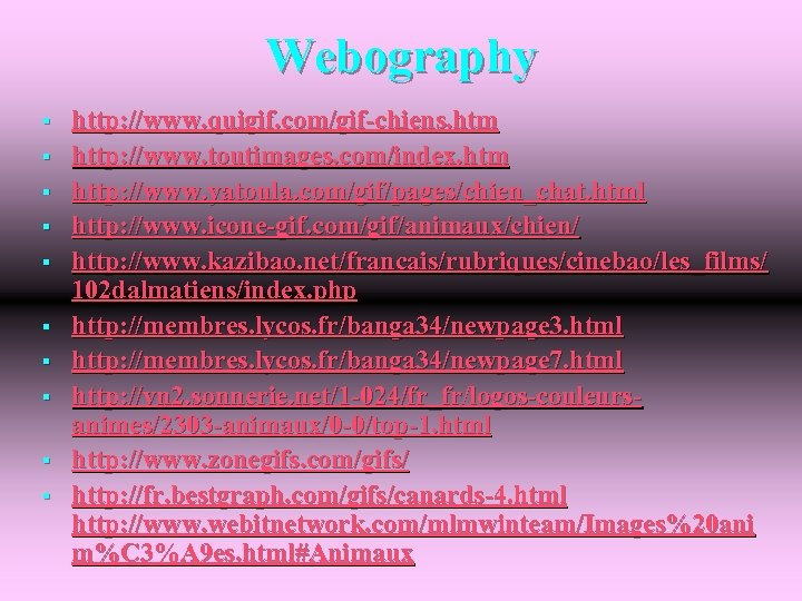 Webography § § § § § http: //www. quigif. com/gif-chiens. htm http: //www. toutimages.