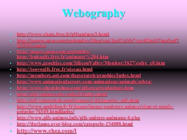 Webography § http: //www. chats. free. fr/gifsanimes 3. html http: //spaces. msn. com/godsmiley/Blog/cns!1 pd.