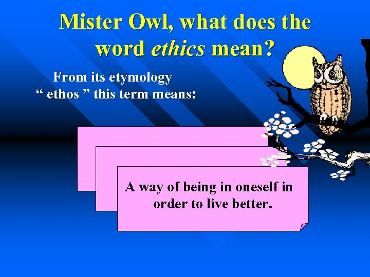 """Mister Owl, what does the word ethics mean? From its etymology """" ethos """""""