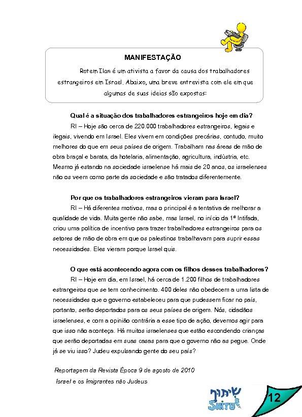 MANIFESTAÇÃO Rotem Ilan é um ativista a favor da causa dos trabalhadores estrangeiros em