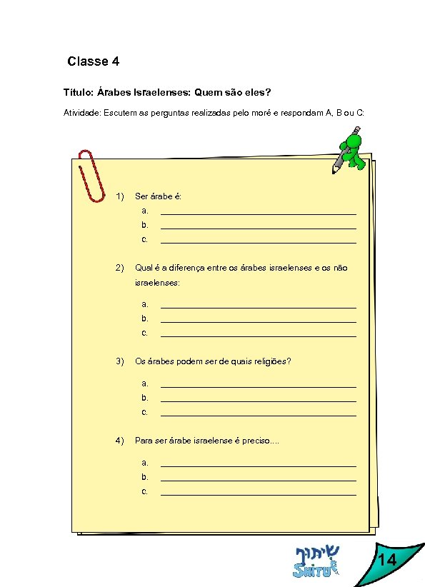 Classe 4 Título: Árabes Israelenses: Quem são eles? Atividade: Escutem as perguntas realizadas pelo