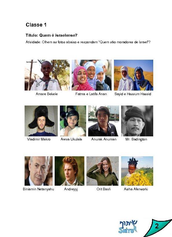 """Classe 1 Título: Quem é israelense? Atividade: Olhem as fotos abaixo e respondam """"Quem"""