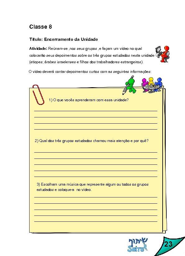 Classe 8 Título: Encerramento da Unidade Atividade: Reúnam-se , nos seus grupos , e