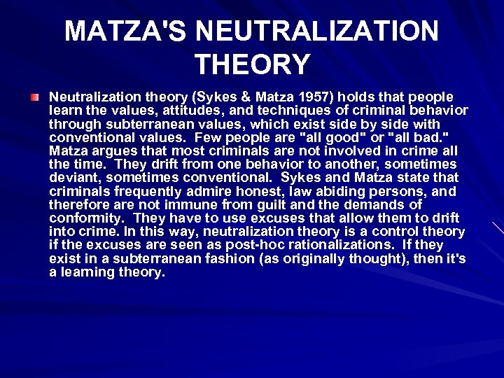 MATZA'S NEUTRALIZATION THEORY Neutralization theory (Sykes & Matza 1957) holds that people learn the