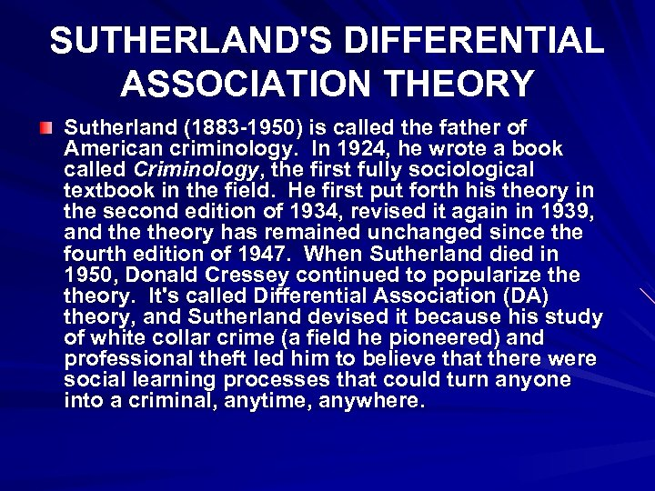 SUTHERLAND'S DIFFERENTIAL ASSOCIATION THEORY Sutherland (1883 -1950) is called the father of American criminology.