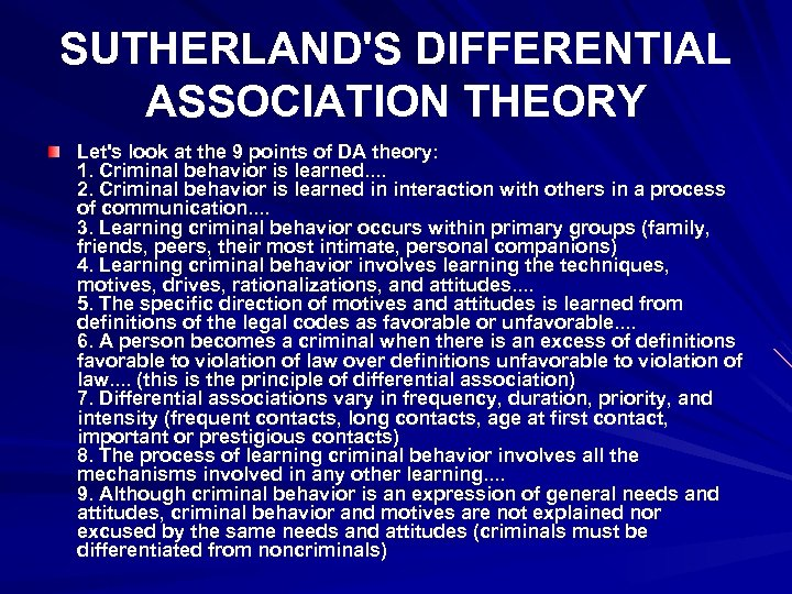 SUTHERLAND'S DIFFERENTIAL ASSOCIATION THEORY Let's look at the 9 points of DA theory: 1.