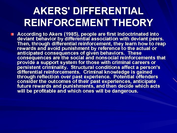 AKERS' DIFFERENTIAL REINFORCEMENT THEORY According to Akers (1985), people are first indoctrinated into deviant