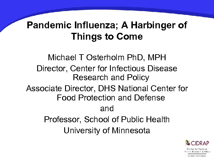 Pandemic Influenza; A Harbinger of Things to Come Michael T Osterholm Ph. D, MPH