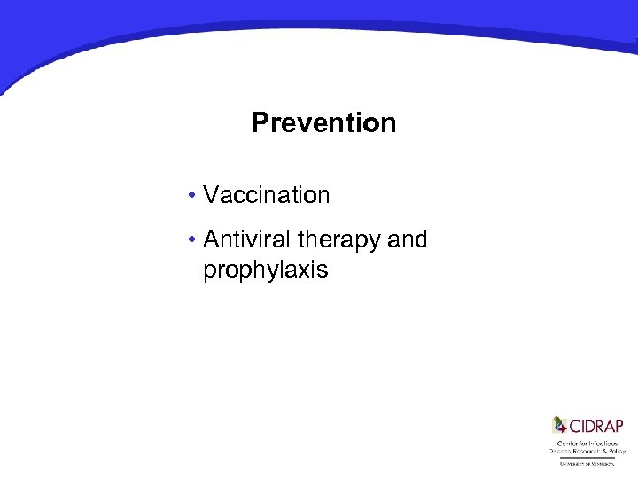 Prevention • Vaccination • Antiviral therapy and prophylaxis