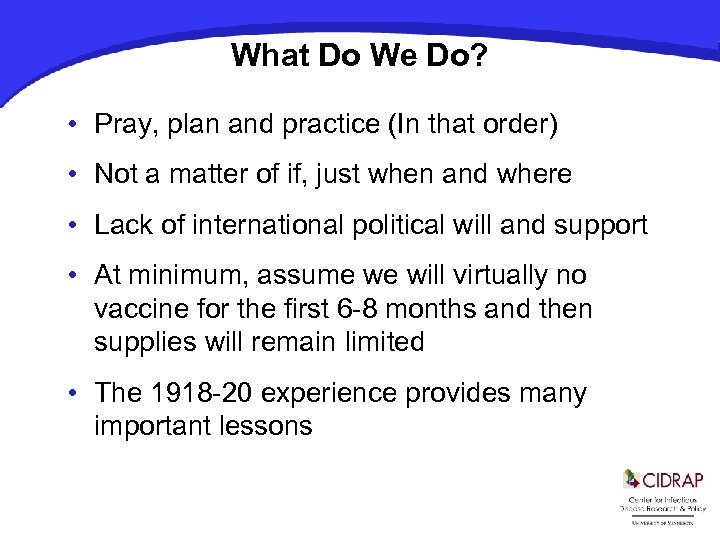 What Do We Do? • Pray, plan and practice (In that order) • Not