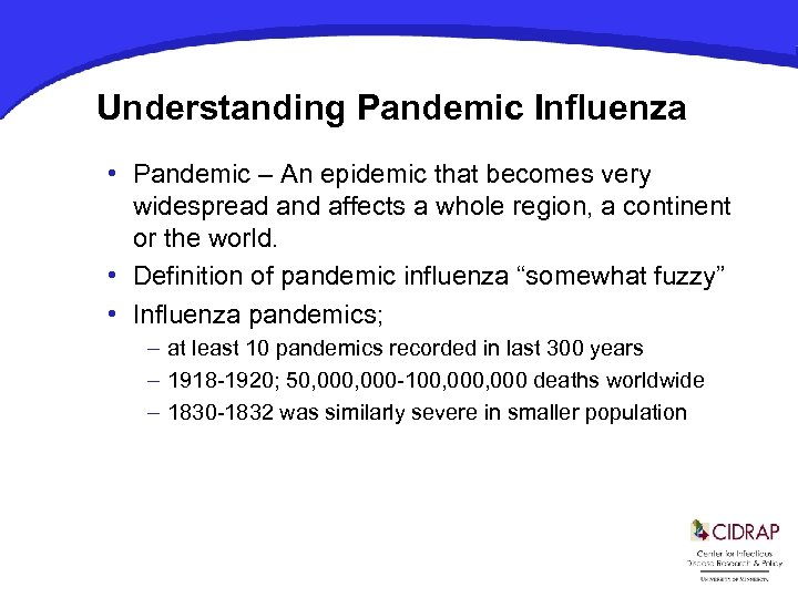 Understanding Pandemic Influenza • Pandemic – An epidemic that becomes very widespread and affects