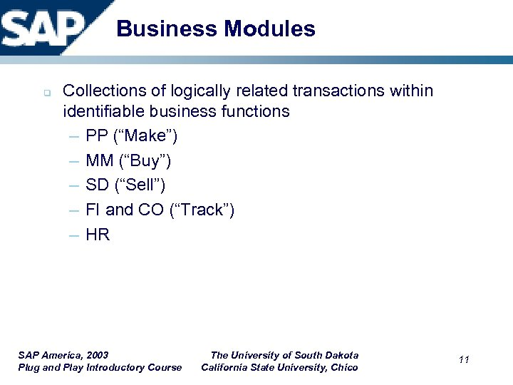Business Modules q Collections of logically related transactions within identifiable business functions – PP