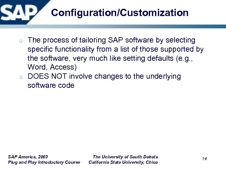 Configuration/Customization q q The process of tailoring SAP software by selecting specific functionality from