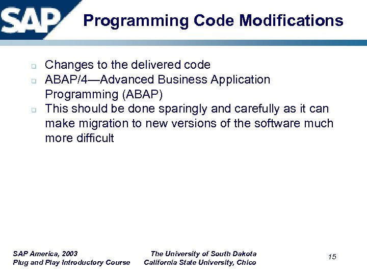 Programming Code Modifications q q q Changes to the delivered code ABAP/4—Advanced Business Application