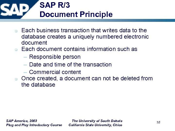 SAP R/3 Document Principle q q q Each business transaction that writes data to