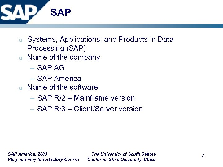 SAP q q q Systems, Applications, and Products in Data Processing (SAP) Name of