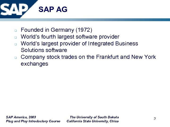 SAP AG q q Founded in Germany (1972) World's fourth largest software provider World's