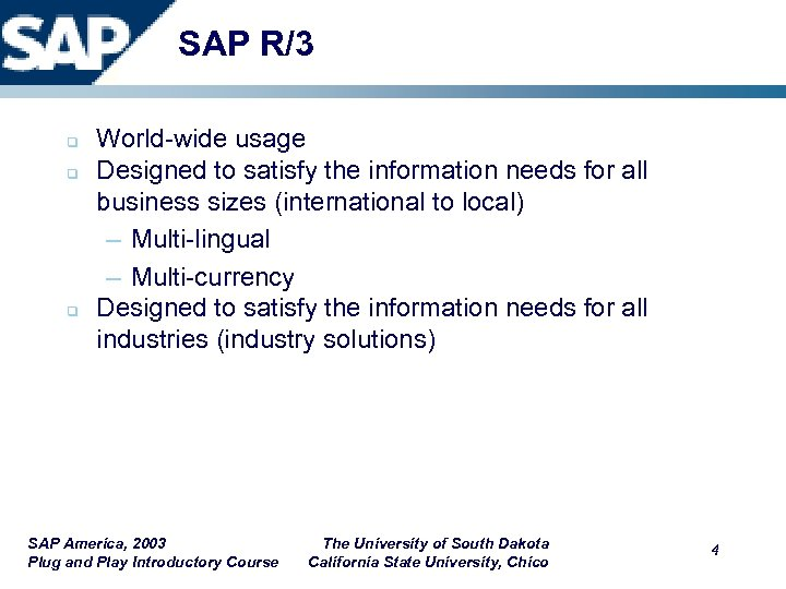SAP R/3 q q q World-wide usage Designed to satisfy the information needs for