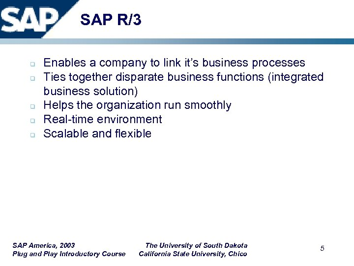 SAP R/3 q q q Enables a company to link it's business processes Ties