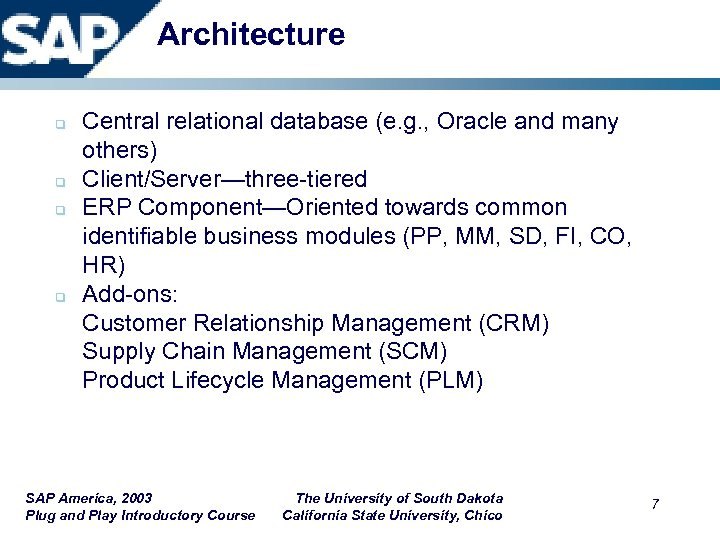 Architecture q q Central relational database (e. g. , Oracle and many others) Client/Server—three-tiered