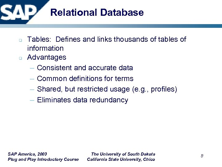 Relational Database q q Tables: Defines and links thousands of tables of information Advantages