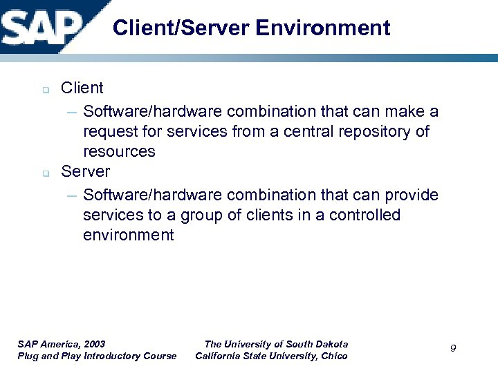 Client/Server Environment q q Client – Software/hardware combination that can make a request for