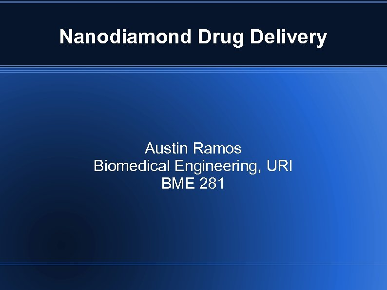 Nanodiamond Drug Delivery Austin Ramos Biomedical Engineering, URI BME 281