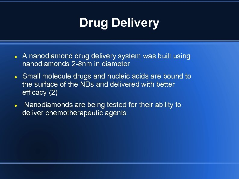 Drug Delivery A nanodiamond drug delivery system was built using nanodiamonds 2 -8 nm