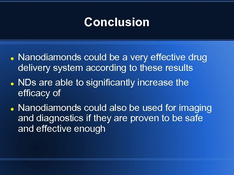 Conclusion Nanodiamonds could be a very effective drug delivery system according to these results