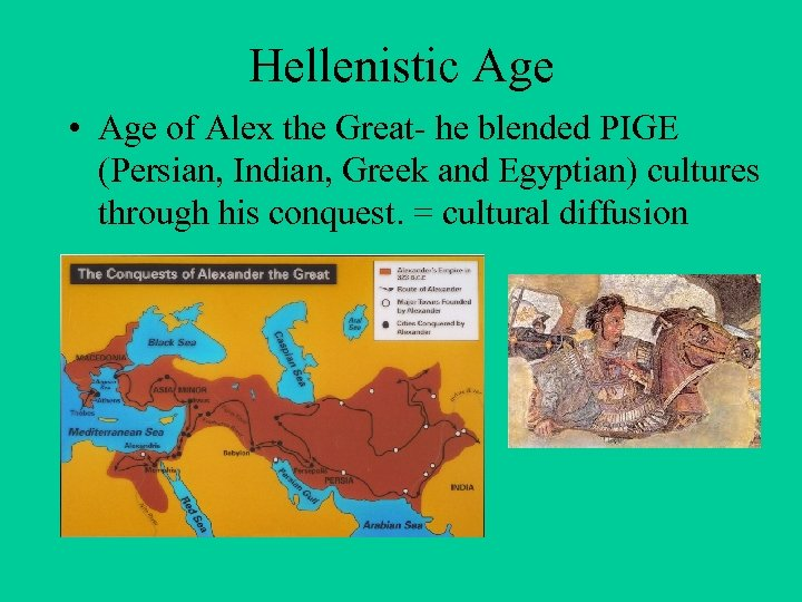 Hellenistic Age • Age of Alex the Great- he blended PIGE (Persian, Indian, Greek