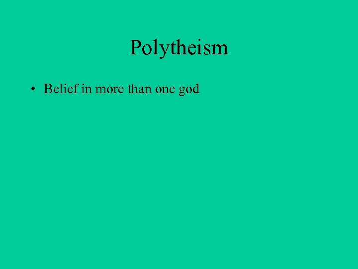 Polytheism • Belief in more than one god