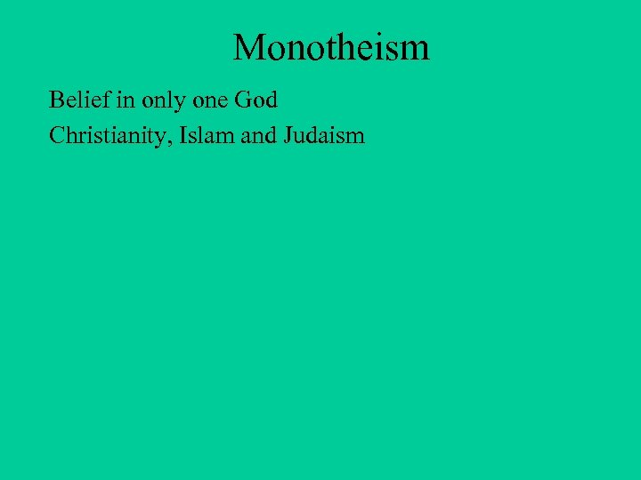 Monotheism Belief in only one God Christianity, Islam and Judaism