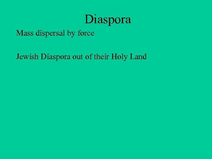 Diaspora Mass dispersal by force Jewish Diaspora out of their Holy Land