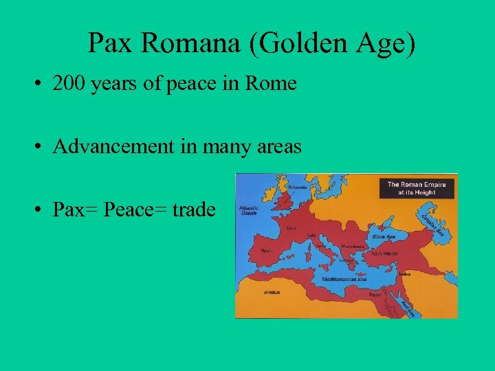 Pax Romana (Golden Age) • 200 years of peace in Rome • Advancement in