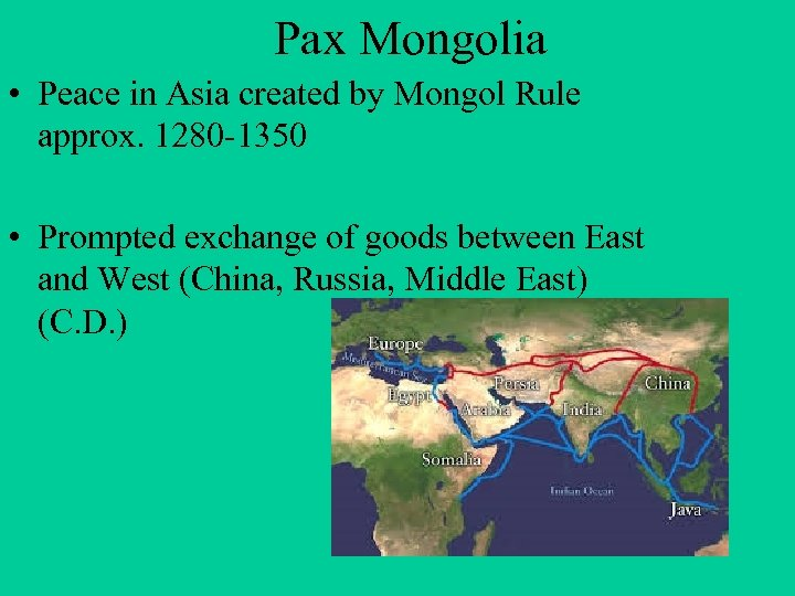 Pax Mongolia • Peace in Asia created by Mongol Rule approx. 1280 -1350 •