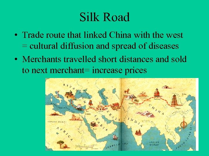 Silk Road • Trade route that linked China with the west = cultural diffusion