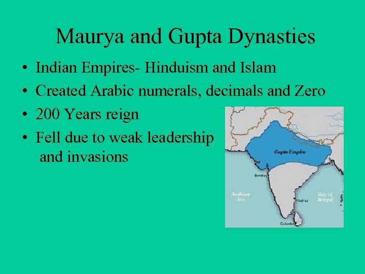 Maurya and Gupta Dynasties • • Indian Empires- Hinduism and Islam Created Arabic numerals,