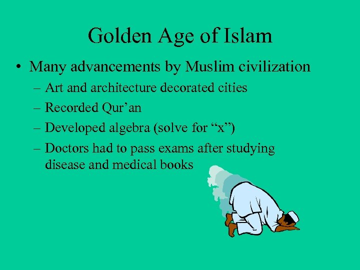 Golden Age of Islam • Many advancements by Muslim civilization – Art and architecture