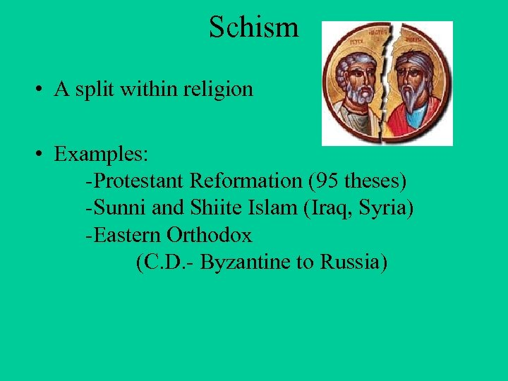 Schism • A split within religion • Examples: -Protestant Reformation (95 theses) -Sunni and