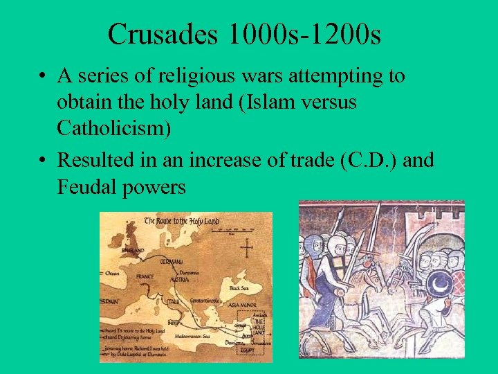 Crusades 1000 s-1200 s • A series of religious wars attempting to obtain the