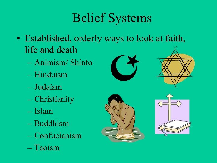 Belief Systems • Established, orderly ways to look at faith, life and death –