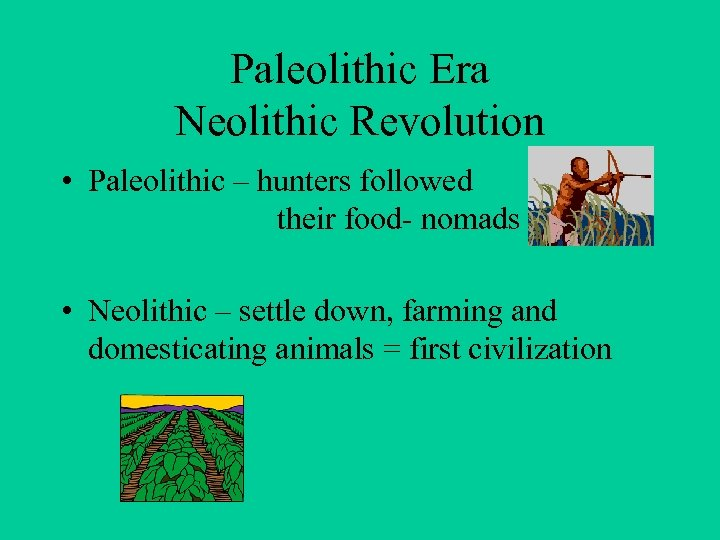 Paleolithic Era Neolithic Revolution • Paleolithic – hunters followed their food- nomads • Neolithic