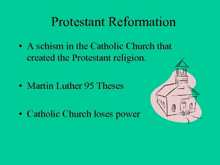 Protestant Reformation • A schism in the Catholic Church that created the Protestant religion.