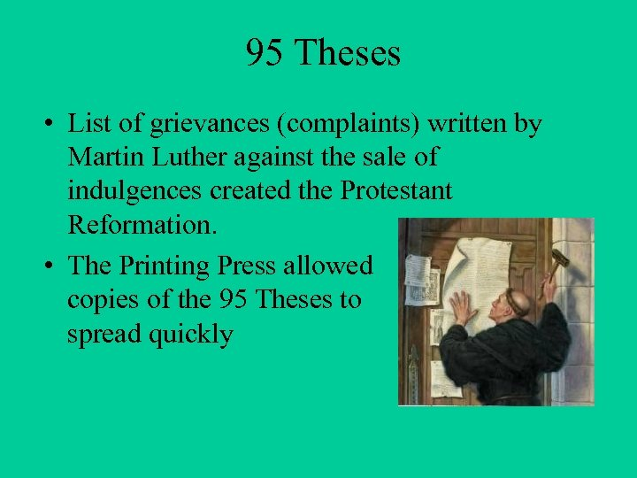 95 Theses • List of grievances (complaints) written by Martin Luther against the sale