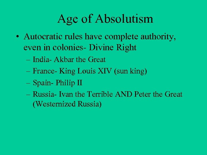Age of Absolutism • Autocratic rules have complete authority, even in colonies- Divine Right