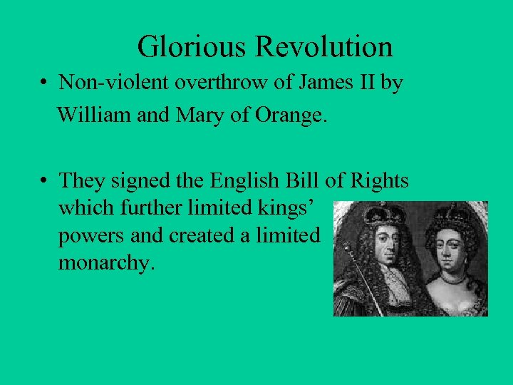 Glorious Revolution • Non-violent overthrow of James II by William and Mary of Orange.
